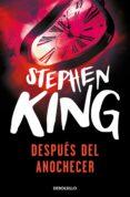 DESPUES DEL ANOCHECER - 9788499089102 - STEPHEN KING