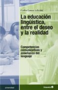 LA EDUCACION LINGUISTICA, ENTRE EL DESEO Y LA REALIDAD - 9788499216102 - CARLOS LOMAS