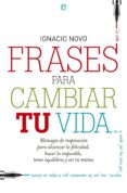 FRASES PARA CAMBIAR TU VIDA - 9788499709802 - IGNACIO NOVO BUENO