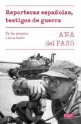 REPORTERAS ESPAÑOLAS, TESTIGOS DE GUERRA: DE LAS PIONERAS A LAS ACTUALES - 9788499928302 - ANA DEL PASO