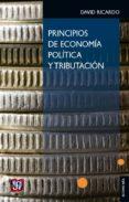 PRINCIPIOS DE ECONOMIA POLITICA Y TRIBUTACION - 9789681618902 - DAVID RICARDO