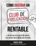 CÓMO DISEÑAR UN CLUB DE FIDELIZACIÓN RENTABLE (EBOOK) - cdlap00007502 - OMAR ARCE