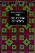 THE SUBJECTION OF WOMEN (UNABRIDGED) - 9780486296012 - JOHN STUART MILL