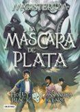 MAGISTERIUM 4: LA MASCARA DE PLATA - 9788408178712 - CASSANDRA CLARE