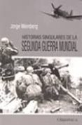 HISTORIAS SINGULARES DE LA SEGUNDA GUERRA MUNDIAL - 9788415122012 - JORGE WEINBERG