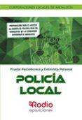 POLICÍA LOCAL. CORPORACIONES LOCALES DE ANDALUCÍA. PSICOTÉCNICO Y ENTREVISTA PERSONAL. - 9788416963812 - VV.AA.