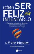 como ser feliz sin intentarlo (ebook)-frank kinslow-9788417399412