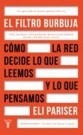 EL FILTRO BURBUJA: COMO LA WEB DECIDE LO QUE LEEMOS Y LO QUE PENSAMOS - 9788430618712 - ELI PARISER