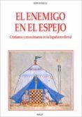EL ENEMIGO EN EL ESPEJO : CRISTIANOS Y MUSULMANES EN LA ESPAÑA ME DIEVAL - 9788432136412 - RON BARKAI