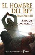 ROBIN HOOD III. EL HOMBRE DEL REY - 9788435062312 - ANGUS DONAL