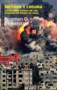 metodo y locura: la historia oculta de los ataques de israel en caza-norman g. finkelstein-9788446042112