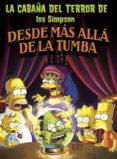 LA CABAÑA DEL TERROR DE LOS SIMPSON: DESDE MAS ALLA DE LA TUMBA - 9788466659512 - MATT GROENING