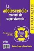 LA ADOLESCENCIA: MANUAL DE SUPERVIVENCIA, GUIA PARA PADRES E HIJO S - 9788474321012 - DIANA GUELAR
