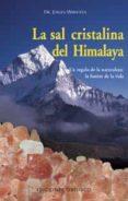 LA SAL CRISTALINA DEL HIMALAYA: UN REGALO DE LA NATURALEZA, LA FU ENTE DE LA VIDA - 9788477209812 - JURGEN WEIHOFEN