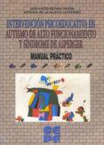 INTERVENCIÓN PSICOEDUCATIVA EN AUTISMO DE ALTO FUNCIONAMIENTO Y SÍNDROME DE ASPERGER. MANUAL PRÁCTICO - 9788478696512 - JOSE-SIXTO OLIVAR PARRA