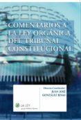 comentarios a la ley orgánica del tribunal constitucional (ebook)-juan jose gonzalez rivas-9788481268812