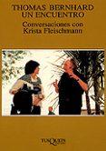 THOMAS BERNHARD, UN ENCUENTRO CONVERSACIONES CON KRISTA FLEISCHMA NN - 9788483106112 - VV.AA.