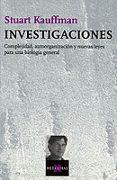 INVESTIGACIONES: COMPLEJIDAD, AUTOORGANIZACION Y NUEVAS LEYES PAR A UNA BIOLOGIA GENERAL - 9788483108512 - STUART KAUFFMAN