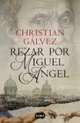 REZAR POR MIGUEL ANGEL - 9788483657812 - CHRISTIAN GALVEZ