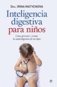 INTELIGENCIA DIGESTIVA PARA NIÑOS - 9788490603512 - IRINA MATVEIKOVA
