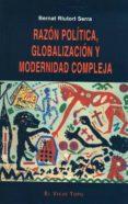 RAZON POLITICA, GLOBALIZACION Y MODERNIDAD COMPLEJA (EL VIEJO TOP O) - 9788495776112 - BERNAT RIUTORT SERRA