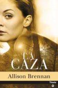 LA CAZA - 9788496711112 - ALLISON BRENNAN