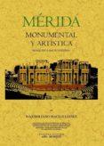 MERIDA MONUMENTAL Y ARTISTICA (BOSQUEJO PARA SU ESTUDIO) (ED. FAC SIMIL) - 9788497614412 - MAXIMILIANO MACIAS