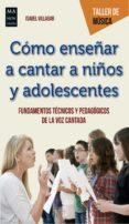 Descargador de libros epub CÓMO ENSEÑAR A CANTAR A NIÑOS Y ADOLESCENTES (Spanish Edition) FB2 iBook 9788499175812