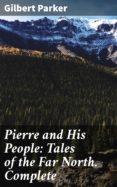 Servicios web gratuitos de descarga de libros electrónicos. PIERRE AND HIS PEOPLE: TALES OF THE FAR NORTH. COMPLETE