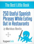 250 USEFUL SPANISH PHRASES WHILE EATING OUT IN RESTAURANTS (EBOOK) - 9781614641322 - MARKKUS ROVITO