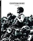 CUSTOM BIKE LIFE  (ED. TRILINGÜE INGLES - ALEMAN - FRANCES) - 9783832769222 - VV.AA.