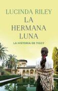 LA HERMANA LUNA (LAS SIETE HERMANAS 5) LA HISTORIA DE TIGGY - 9788401021022 - LUCINDA RILEY