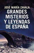 GRANDES MISTERIOS Y LEYENDAS DE ESPAÑA - 9788401022722 - JOSE MARIA ZAVALA