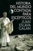 HISTORIA DEL MUNDO CONTADA PARA ESCEPTICOS - 9788408013822 - JUAN ESLAVA GALAN