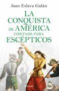 la conquista de américa contada para escépticos (ebook)-juan eslava galan-9788408210122