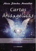 CARTAS ARCANGÉLICAS - 9788415465522 - ALICIA SANCHEZ MONTALBAN
