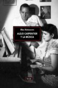 ALEJO CARPENTIER Y LA MUSICA - 9788416247622 - BLAS MATAMORO ROSSI