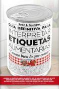 GUÍA DEFINITIVA PARA INTERPRETAR ETIQUETAS ALIMENTARIAS - 9788417057022 - JUAN J. SAMPER