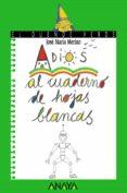 ADIOS AL CUADERNO DE HOJAS BLANCAS - 9788420790022 - JOSE MARIA MERINO