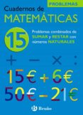 CUADERNO DE MATEMATICAS 15: PROBLEMAS COMBINADOS DE SUMA Y RESTA CON NUMEROS NATURALES - 9788421656822 - JOSE ECHEGARAY