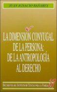 LA DIMENSION CONYUGAL DE LA PERSONA: DE LA ANTROPOLOGIA AL DERECH O - 9788432135422 - JUAN IGNACIO BAÑARES