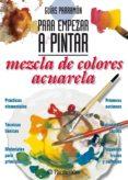 Descargando libro gratis GUÍAS PARRAMÓN PARA EMPEZAR A PINTAR. MEZCLA DE COLORES ACUARELA de EQUIPO PARRAMÓN PAIDOTRIBO (Spanish Edition)