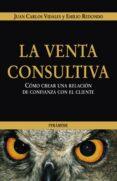 LA VENTA CONSULTIVA: COMO CREAR UNA RELACION DE CONFIANZA CON EL CLIENTE - 9788436821222 - EMILIO REDONDO USANOS