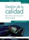 GESTION DE LA CALIDAD: MEJORA Y CONTINUA Y SISTEMAS DE GESTION: T EORIA Y PRACTICA (2ª ED.) - 9788436823622 - JUAN VELASCO SANCHEZ