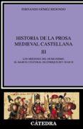 HISTORIA DE LA PROSA MEDIEVAL CASTELLANA III: LOS ORIGENES DEL HU MANISMO, EL MARCO CULTURAL DE ENRIQUE III Y JUAN II - 9788437620022 - FERNANDO GOMEZ REDONDO