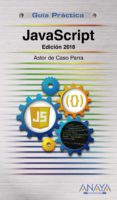 JAVASCRIPT: EDICION 2018 (GUIA PRACTICA) - 9788441539822 - ASTOR DE CASO PARRA