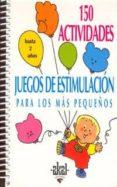 150 ACTIVIDADES JUEGOS DE ESTIMULACION PARA LOS MAS PEQUEÑOS: HAS TA 2 AÑOS - 9788446011422 - SILVIA DORANDE