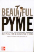 BEAUTIFUL PYME: IDEAS PRACTICAS DE MARKETING Y COMUNICACION PARA PEQUEÑAS Y MEDIANAS EMPRESAS - 9788448142322 - CHRIS SMITH