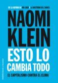 ESTO LO CAMBIA TODO: EL CAPITALISMO CONTRA EL CLIMA - 9788449331022 - NAOMI KLEIN
