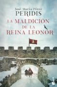 LA MALDICIÓN DE LA REINA LEONOR - 9788467050622 - JOSE MARIA PEREZ PERIDIS